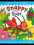 Snappy Little Bugs: See the Bugs Jump, Hop, and Crawl
