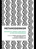Metamodernism: Historicity, Affect, and Depth After Postmodernism