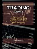 Trading Edition 2: A Beginners Guide to Trading Strategies and Techniques to Learn the Basics of Investing