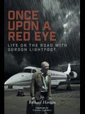 Once Upon a Red Eye: Life on the Road with Gordon Lightfoot