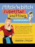Stitch 'n Bitch Superstar Knitting: Go Beyond the Basics [With 41 Patterns]
