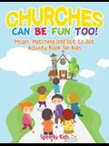 Churches Can Be Fun Too! Mazes, Matching and Dot to Dot Activity Book for Kids