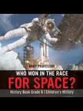 Who Won in the Race for Space? History Book Grade 6 - Children's History