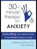 30-Minute Therapy for Anxiety: Everything You Need to Know in the Least Amount of Time