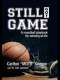 Still Got Game: A Roundball Playbook for Winning at Life