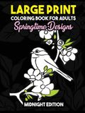 Large Print Coloring Book for Adults: Springtime Designs Midnight Edition: Easy, Creative and Simple Spring Designs with Flowers, Birds and More to Re