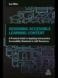 Designing Accessible Learning Content: A Practical Guide to Applying Best-Practice Accessibility Standards to L&d Resources