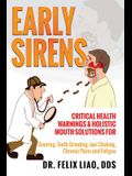 Early Sirens: Critical Health Warnings & Holistic Mouth Solutions for Snoring, Teeth Grinding, Jaw Clicking, Chronic Pain, Fatigue,