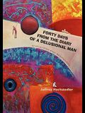 Forty Days from the Diary of a Delusional Man: Revelations and Meditations