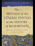 The Message of the General Epistles in the History of Redemption: Wisdom from James, Peter, John, and Jude