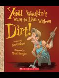 You Wouldn't Want to Live Without Dirt! (You Wouldn't Want to Live Without...)