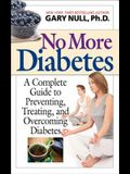 No More Diabetes: A Complete Guide to Preventing, Treating, and Overcoming Diabetes