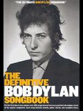 The Definitive Bob Dylan Songbook: For the First Time in One Volume: Over 325 Songs Drawn from Every Period in the Unique Career of the Master Songwri