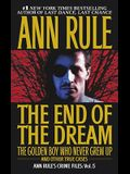 The End of the Dream the Golden Boy Who Never Grew Up, Volume 5: Ann Rules Crime Files Volume 5