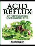 Acid Reflux: How To Treat Acid Reflux: How To Prevent Acid Reflux
