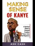 Making Sense of Kanye: A Spiritual Guide to Financial Freedom, Peace, Love, and Happiness
