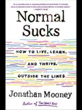 Normal Sucks: How to Live, Learn, and Thrive, Outside the Lines