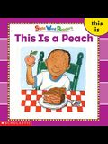 This Is a Peach (Sight Word Readers) (Sight Word Library)