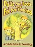 Dig Up Your Roots and Find Your Branches: A Child's Guide to Genealogy
