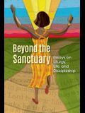 Beyond the Sanctuary: Essays on Liturgy, Life, and Discipleship