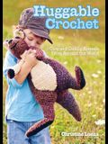 Huggable Crochet: Cute and Cuddly Animals from Around the World