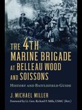 The 4th Marine Brigade at Belleau Wood and Soissons: History and Battlefield Guide
