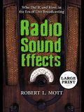 Radio Sound Effects: Who Did It, and How, in the Era of Live Broadcasting [Large Print]