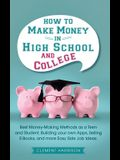 How to Make Money in High School and College: Best Money Making Methods as a Teen and Student, Building Your Own Apps, Selling E-books, and More Easy