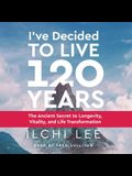 I've Decided to Live 120 Years Audiobook: The Ancient Secret to Longevity, Vitality, and Life Transformation