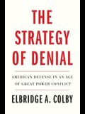 The Strategy of Denial: American Defense in an Age of Great Power Conflict