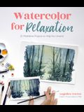 Watercolor for Relaxation: 25 Meditative Projects to Help You Unwind