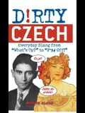 Dirty Czech: Everyday Slang from What's Up? to F*%# Off!