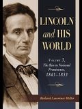 Lincoln and His World: Volume 3, the Rise to National Prominence, 1843-1853