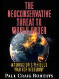 The Neoconservative Threat to World Order: Washington's Perilous War for Hegemony