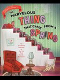 The Marvelous Thing That Came from a Spring: The Accidental Invention of the Toy That Swept the Nation