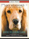 Dog Eldercare: Caring for Your Middle Aged to Older Dog (Large Print): Dog Care for the Older Canine