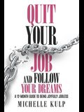 Quit Your Job and Follow Your Dreams: A 12-Month Guide to Being Joyfully Jobless (How to Find Your Calling)