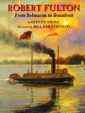 Robert Fulton: From Submarine to Steamboat