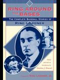 Ring Around the Bases: The Complete Baseball Stories of Ring Lardner