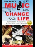88+ Ways Music Can Change Your Life - 2nd Edition: Inspirational Music Stories & Quotes from Around the World
