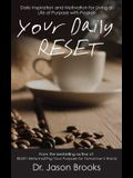 Your Daily RESET: Daily Inspiration and Motivation for Living Your Life of Purpose with Passion