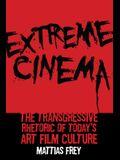 Extreme Cinema: The Transgressive Rhetoric of Today's Art Film Culture