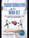 Transformation Is A Mind-Set: The Journey to Changing Your Input and Your World