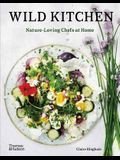 Wild Kitchen: Nature-Loving Chefs at Home