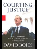 Courting Justice: A Lawyer's Casebook, from the Yankees vs. Mlb to Gore vs. Bush