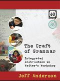 The Craft of Grammar: Integrated Instruction in Writer's Workshop [With CDROM and Workshop Guide]