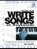 How to Write Songs on Keyboards: A Complete Course to Help You Write Better Songs [With CD]