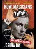 How Magicians Think: Misdirection, Deception, and Why Magic Matters