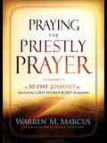 Praying the Priestly Prayer: A 30-Day Journey to Unlocking God's Ancient Secret of Blessing