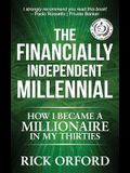 The Financially Independent Millennial: How I Became a Millionaire in My Thirties